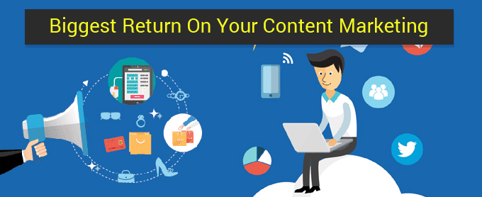 How To Get The Biggest Return On Your Content Marketing