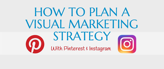 How to plan a visual marketing strategy with Pinterest and Instagram
