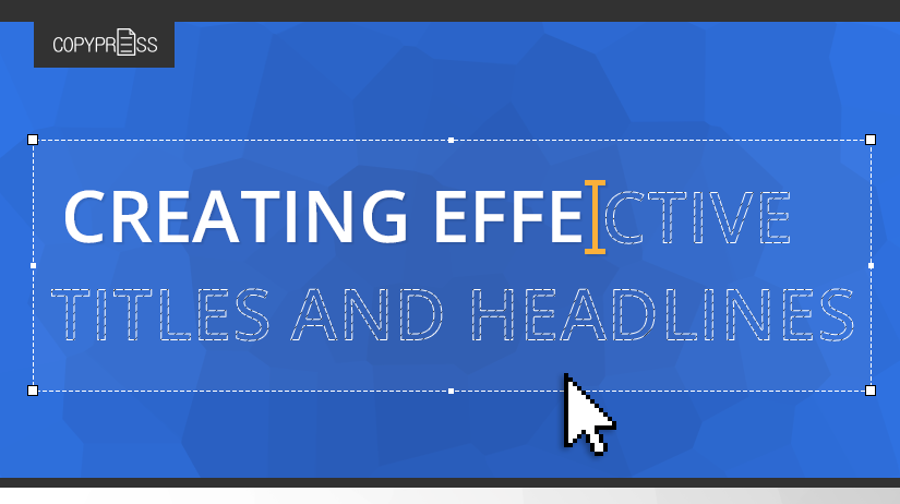 The Art Of Creating Effective Titles And Headlines