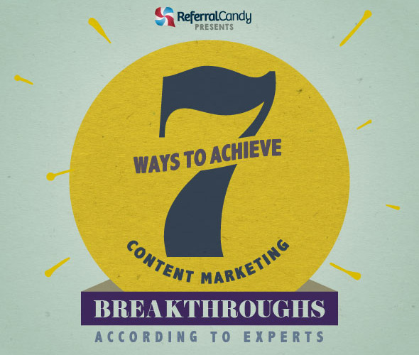 7 Ways To Achieve Content Marketing Breakthroughs, According To Experts