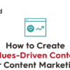 Weekly Infographic: How To Create Values-Driven Content For Content Marketing!
