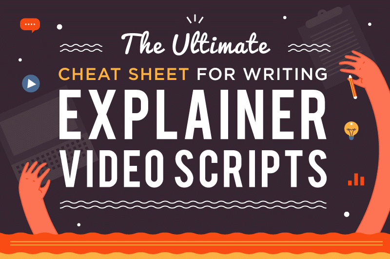 The Ultimate Cheatsheet to Explainer Video Scripts